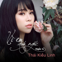 Vì Em Quá Ngốc (Ngốc 3) - Thái Kiều Linh
