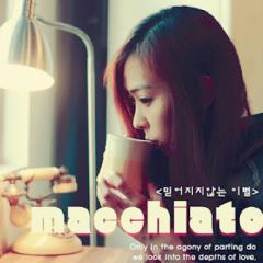 Mideojiji Annneun Ibyeor (믿어지지 않는 이별) - Macchiato
