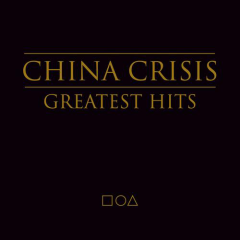 China Crisis - Greatest Hits - China Crisis