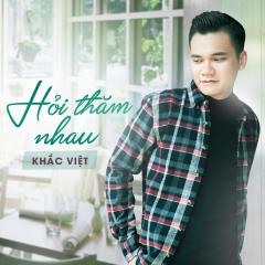 Hỏi Thăm Nhau (Single) - Khắc Việt