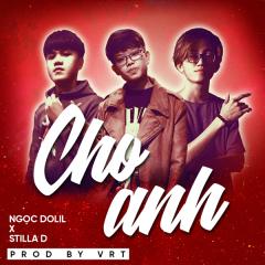Cho Anh (Single) - Ngọc Dolil, Stilla D, VRT