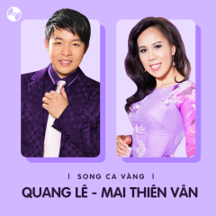 Những Bài Hát Song Ca Của Quang Lê & Mai Thiên Vân - Quang Lê, Mai Thiên Vân