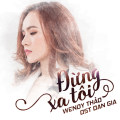 Đừng Xa Tôi (Single) - Wendy Thảo