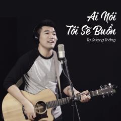 Ai Nói Tôi Sẽ Buồn (Single) - Tạ Quang Thắng