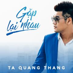 Gặp Lại Nhau (Single) - Tạ Quang Thắng