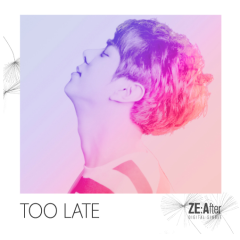 Too Late - Ze:After
