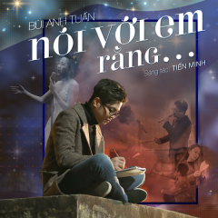 Nói Với Em Rằng... (Single) - Bùi Anh Tuấn