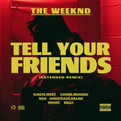 Tell Your Friends (Extended Remix) (Single) - The Weeknd