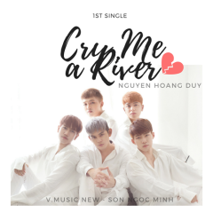 Cry Me A River (Single) - Sơn Ngọc Minh, V.Music New