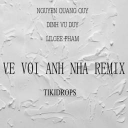 Về Với Anh Nha (TikiDrops Remix)