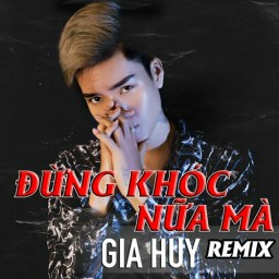Đừng Khóc Nữa Mà (Remix)