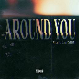 Around You (feat. Lil Dre)