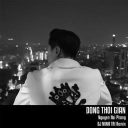 Dòng Thời Gian (DJ Minh Trí Remix)