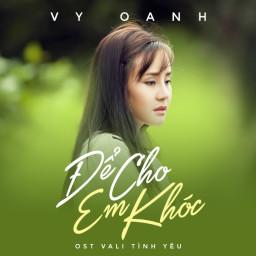 Để Cho Em Khóc (Vali Tình Yêu OST)