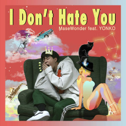 I Don't Hate You