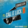 Call It Luck (Tariq Pijning Remix)