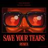 Bài hát Save Your Tears (Remix) -