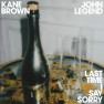Last Time I Say Sorry - Kane Brown, John Legend