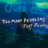Too Many Problems (feat. Powfu)
