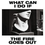 What Can I Do If the Fire Goes Out? (Radio Edit)