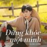 Đừng Khóc Một Mình (Thiếu Gia Ở Đợ OST)