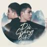 Dù Chẳng Biệt Ly (Solo Version)
