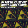 Dibby Dibby Sound (DJ Fresh vs. Jay Fay) (Sigma Remix)