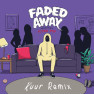 Faded Away (Kuur Remix)