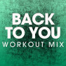 Back To You (Extended Workout Remix)