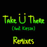 Take Ü There (Tujamo Remix)