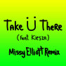 Take Ü There (Missy Elliott Remix)